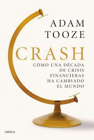 Crash. Cómo una década de crisis financieras ha cambiado el mundo.