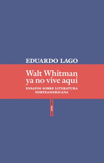 Walt Whitman ya no vive aquí. Ensayos sobre literatura norteamericana